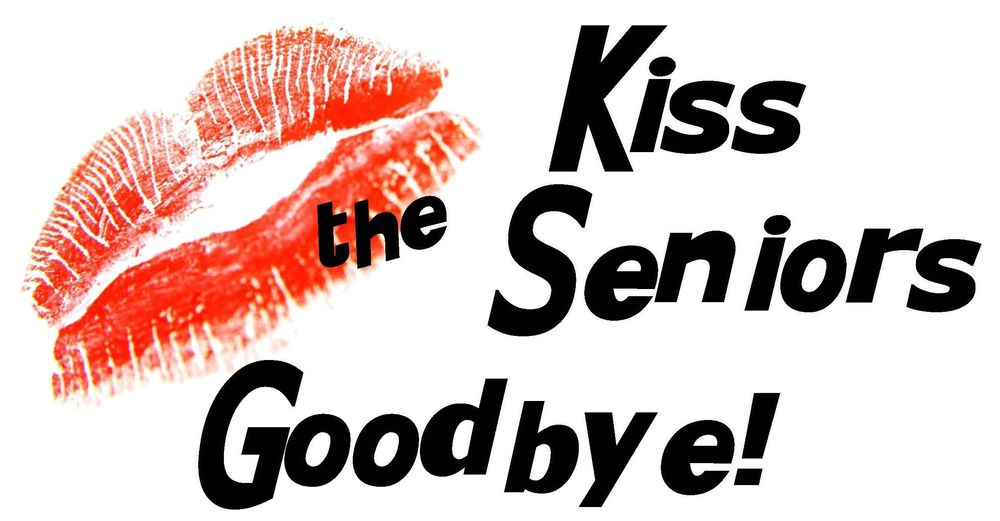 Kiss the Seniors Goodbye